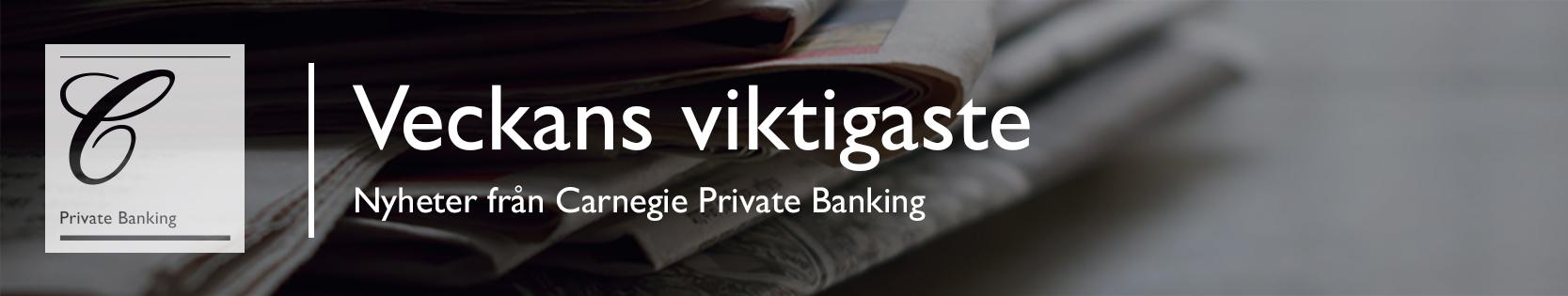 Veckans viktigaste Nyheter från Carnegie Private Banking
